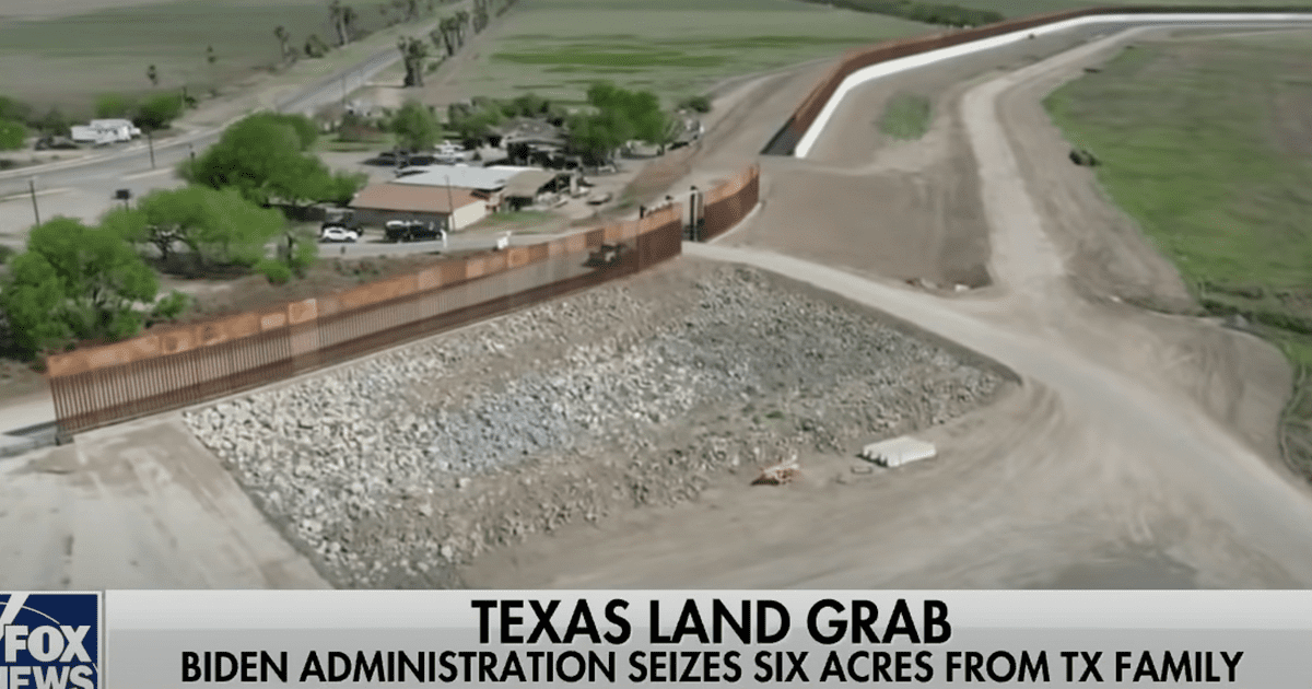 Biden admin uses eminent domain to seize six acres from Texas family to continue border wall